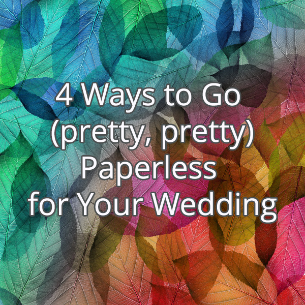 4 Ways To Go Paperless For Your Wedding